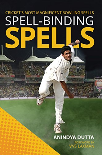 Spell-binding Spells : Cricket's most magnificent bowling spells (English Edition)