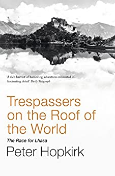 Trespassers on the Roof of the World: The Race for Lhasa by [Peter Hopkirk]