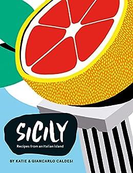 Sicily: Recipes from an Italian Island (English Edition) par [Giancarlo Caldesi, Katie Caldesi]