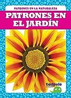 Patrones en el jardín/ Patterns in the Garden (Patrones En La Naturaleza/ Patterns in Nature)