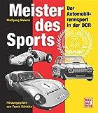 Meister des Sports: Der Automobilrennsport in der DDR