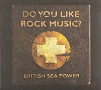 Do You Like Rock Music? by British Sea Power (2009-10-20)