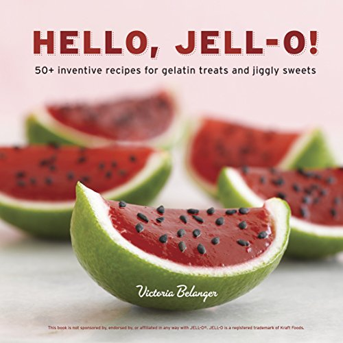Hello, Jell-O!: 50+ Inventive Recipes for Gelatin Treats and Jiggly Sweets [A Cookbook]
