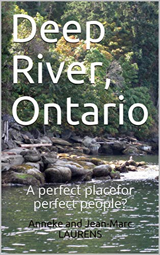 Deep River, Ontario: A perfect placefor perfect people? (English Edition)