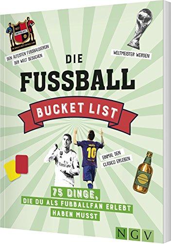 Die Fußball Bucket List: 75 Dinge, die du als Fußballfan erlebt haben musst