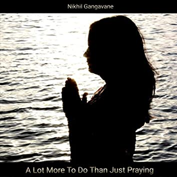 A Lot More to Do Than Just Praying