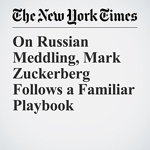 On Russian Meddling, Mark Zuckerberg Follows a Familiar Playbook copertina