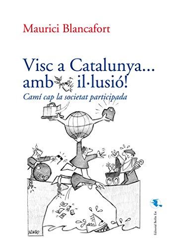 Visc a Catalunya… amb il·lusió!: Camí cap la societat participada (Catalan Edition)