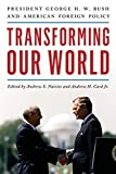Image of Transforming Our World: President George H. W. Bush and American Foreign Policy