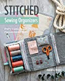 Stitched Sewing Organizers: Pretty Cases, Boxes, Pouches, Pincushions & More