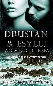 Drustan and Esyllt: Wolves of the Sea: An Arthur of the Cymry novella by [Chris Thorndycroft]