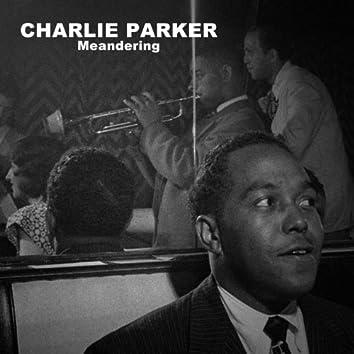 Charlie Parker, Meandering