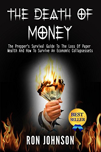 The Death Of Money: The Preppers Survival Guide To The Loss Of Paper Wealth And How To Survive An Economic Collapse (SHTF Stockpile, survival, Third ...