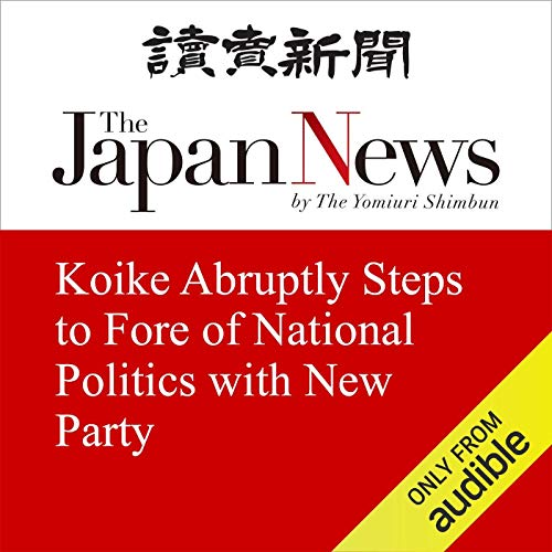 Couverture de Koike Abruptly Steps to Fore of National Politics with New Party