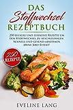 Das Stoffwechsel Rezeptbuch: 250 leckere und effektive Rezepte um den Stoffwechsel zu beschleunigen....