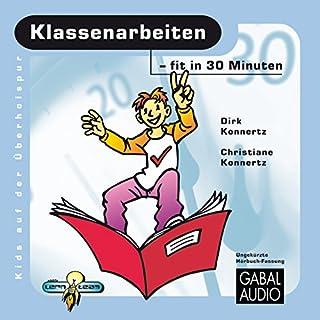 Klassenarbeiten - fit in 30 Minuten                   Autor:                                                                                                                                 Dirk Konnertz,                                                                                        Christiane Konnertz                               Sprecher:                                                                                                                                 Charles Rettinghaus                      Spieldauer: 1 Std. und 5 Min.     1 Bewertung     Gesamt 5,0