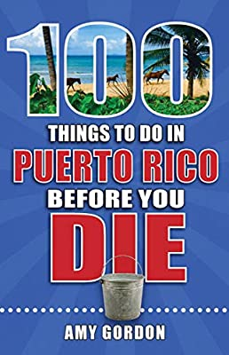 100 Things to Do in Puerto Rico Before You Die (100 Things to Do Before You Die) by Reedy Press