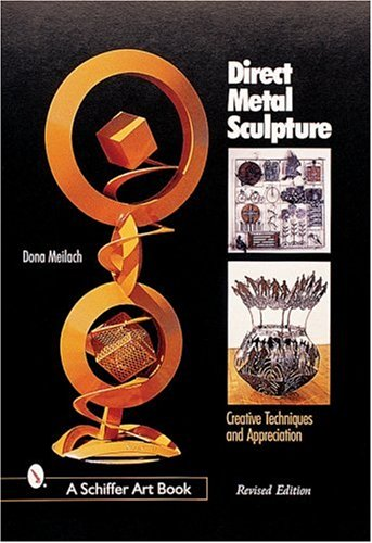 Direct Metal Sculpture: Creative Techniques and Appreciation (Schiffer Art Book)