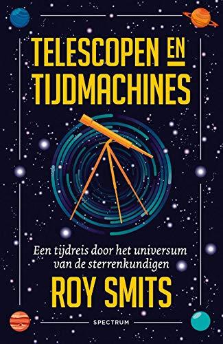 Telescopen en tijdmachines: Een tijdreis door het universum van de sterrenkundigen