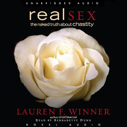 Real Sex     The Naked Truth About Chastity              By:                                                                                                                                 Lauren Winner                               Narrated by:                                                                                                                                 Bernadett Dunne                      Length: 5 hrs and 37 mins     33 ratings     Overall 4.3