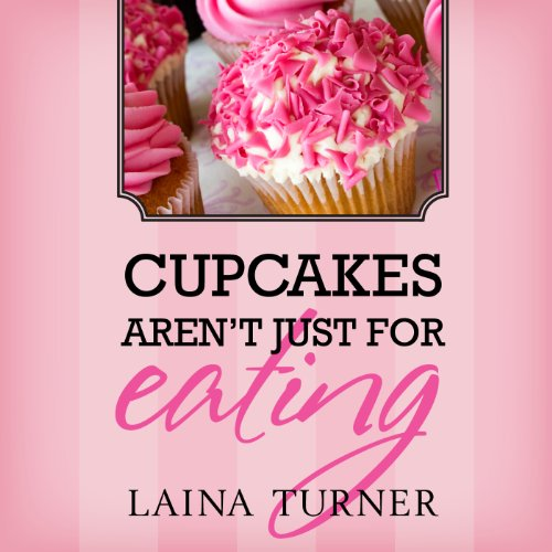 Cupcakes Aren't Just for Eating audiobook cover art