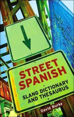 Street Spanish Slang Dictionary and Thesaurus