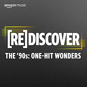 REDISCOVER THE '90s: One-Hit Wonders