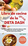 Libro de cocina de la DIETA DASH  Dash Diet Cookbook (Spanish Edition): Las mejores y deliciosas recetas para mejorar tu salud, reducir la presión ... para bajar de peso   Dash Diet Cookbook (Spa