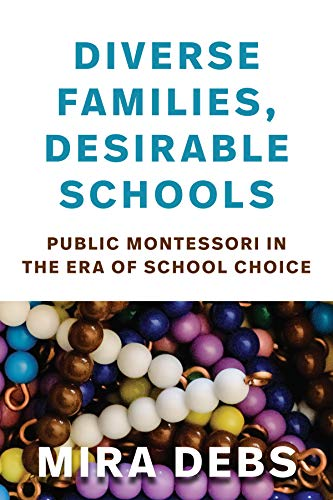 Diverse Families, Desirable Schools: Public Montessori in the Era of School Choice (English Edition)
