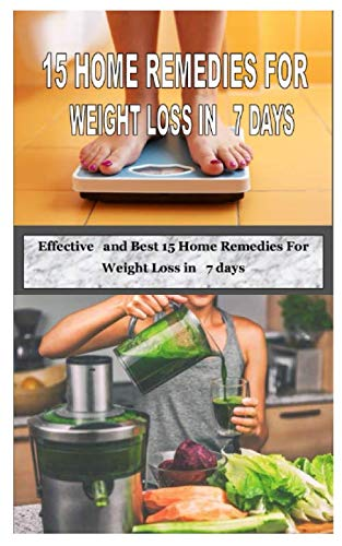 15 HOME REMEDIES FOR WEIGHT LOSS IN 7 DAYS: Effective and Best 15 Home Remedies For Weight Loss in 7 days