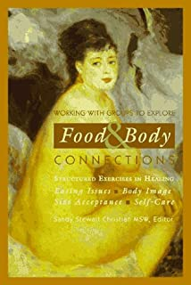 Working With Groups to Explore Food & Body Connections: Eating Issues, Body Image, Size Acceptance, Self-Care (Structured Exercises in Healing)