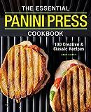 The Essential Panini Press Cookbook: 100 Creative and Classic Recipes
