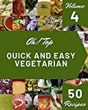 Oh! Top 50 Quick And Easy Vegetarian Recipes Volume 4: I Love Quick And Easy Vegetarian Cookbook!...