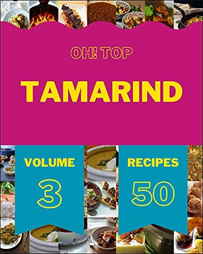 Oh! Top 50 Tamarind Recipes Volume 3: The Best-ever of Tamarind Cookbook (English Edition)