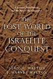 The Lost World of the Israelite Conquest: Covenant, Retribution, and the Fate of the Canaanites (The Lost World Series, Volume 4)