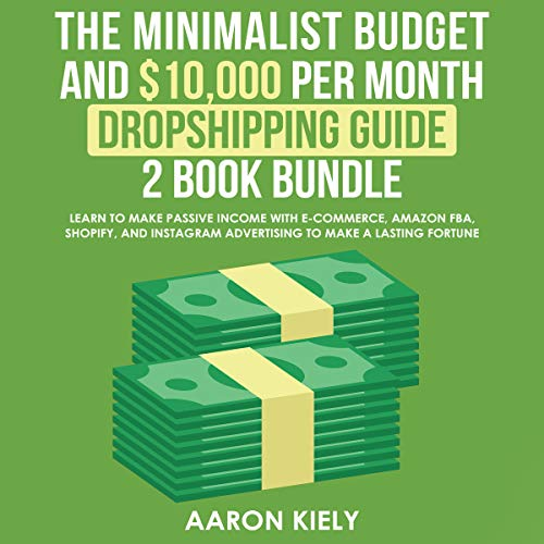 The Minimalist Budget and $10,000 per Month Dropshipping Guide 2 Book Bundle     Learn to Make Passive Income with E-commerce, Amazon FBA, Shopify, and Instagram Advertising to Make a Lasting Fortune              By:                                                                                                                                 Aaron Kiely                               Narrated by:                                                                                                                                 Aida-Maria Boiesan,                                                                                        Sarah Quintana                      Length: 7 hrs and 2 mins     Not rated yet     Overall 0.0