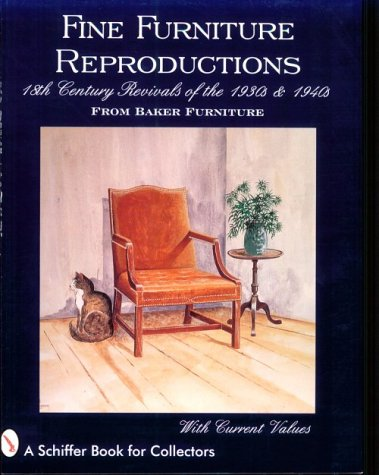 Fine Furniture Reproductions: 18th Century Revivals of the 1930s & 1940s from Baker Furniture (A Schiffer Book for Collectors)