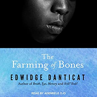 The Farming of Bones                   Written by:                                                                                                                                 Edwidge Danticat                               Narrated by:                                                                                                                                 Adenrele Ojo                      Length: 9 hrs and 41 mins     Not rated yet     Overall 0.0
