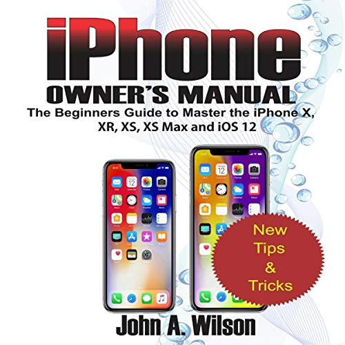 iPhone Owner's Manual: The Beginners Guide To Master iPhone X, XR, XS, XS Max, and iOS 12 audiobook cover art