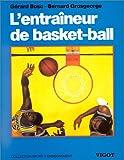 L'entraîneur de Basket-Ball - Connaissances techniques, tactiques et pédagogiques
