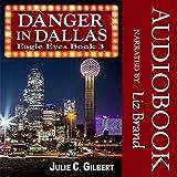 Danger in Dallas: Eagle Eyes, Book 3