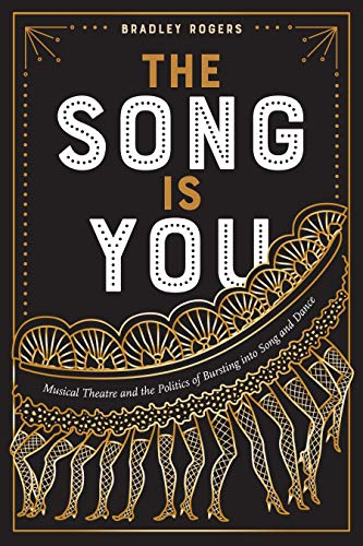 The Song Is You: Musical Theatre and the Politics of Bursting into Song and Dance (Studies Theatre Hist & Culture) (English Edition)