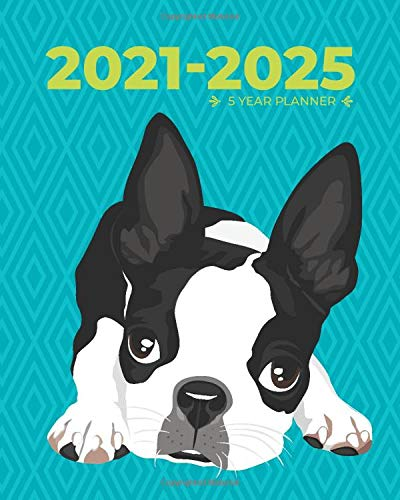 2021-2025 Five Year Planner | Adorable Boston Terrier on Blue: Monthly Planners, Desk Calendars, Personal Schedule Organizers, Agendas, Appointment Notebooks with Federal Holidays (60 months)
