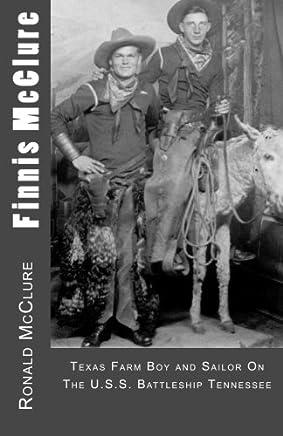 Finnis Mcclure: Texas Farm Boy and Sailor on the Uss Battleship Tennessee