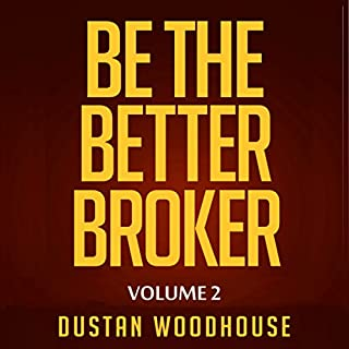Be the Better Broker, Volume 2     Days 1-100 as a New Broker, Building Lasting Foundations and Surviving in the Meantime              Written by:                                                                                                                                 Dustan Woodhouse                               Narrated by:                                                                                                                                 Sean Pratt                      Length: 8 hrs and 53 mins     19 ratings     Overall 4.9