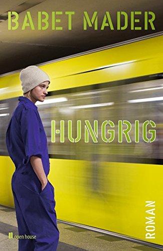 hungrig. roman (Reihe 1 / Deutschsprachige und internationale Gegenwartsliteratur)