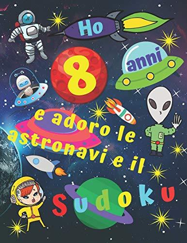 Ho 8 anni e adoro le astronavi e il Sudoku: Facile libro di Sudoku per bambini di otto anni con pagine bonus di disegni da colorare a tema di navi spaziali per intrattenere i bambini per ore