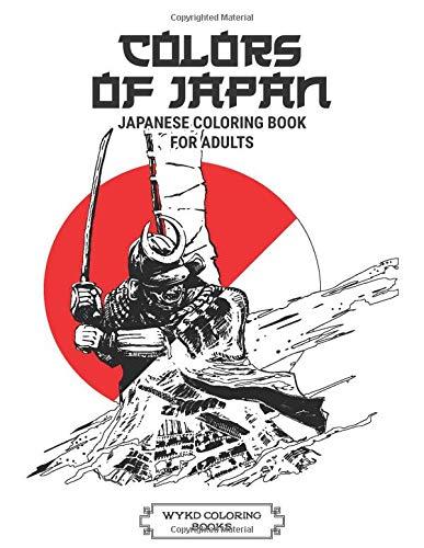 Colors Of Japan: Japanese Coloring Book For Adults: Coloring Pages for Adults & Teens of Japan Lovers Themes like Japanese Art, Feudal Japan Mythology, Dragons, Oni, Koi Carp Fish Tattoos and More!