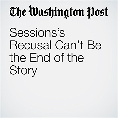 Sessions's Recusal Can't Be the End of the Story                   著者:                                                                                                                                 The Washington Post Editorial Board                               ナレーター:                                                                                                                                 Jill Melancon                      再生時間: 3 分     レビューはまだありません。     総合評価 0.0
