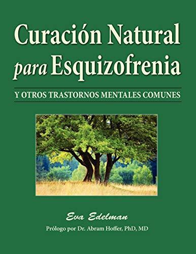 Curación Natural Para Esquizofrenia: Y Otros Trastornos Mentales Comunes (Spanish Edition)